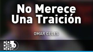 No Merece Una Traición, Omar Geles - Audio