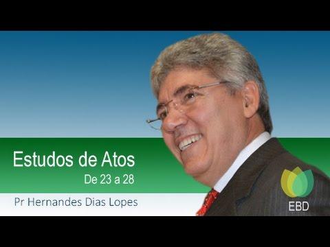 Pr Hernandes Dias Lopes - ATOS de 23 a 28