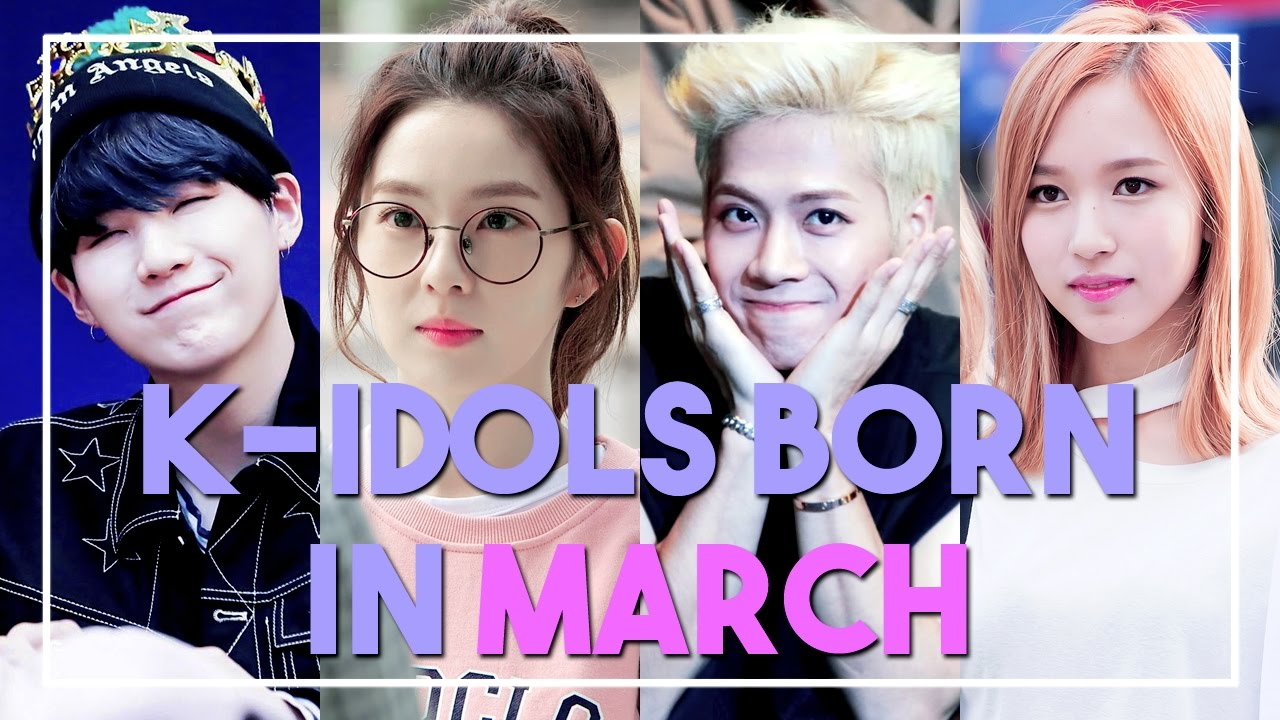 K Idols Born In March Youtube