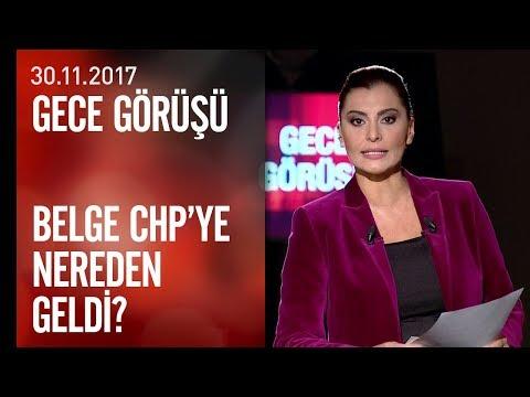 """""""Belge"""" CHP'ye nereden geldi? - Gece Görüşü 30.11.2017 Perşembe"""