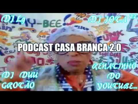 PODCAST CASA BRANCA 2 0 DJ'S DU GROTÃO LG DO PAPUUM & RENATINHO DO YOUTUBE