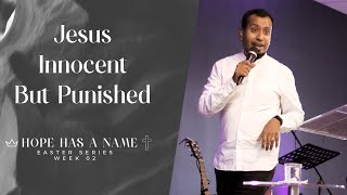 Jesus: Innocent But Punished   Hope Has A Name (Week 02)   Ps. Sam Ellis
