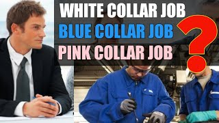 Blue/White/Pink Collar In Jobs Or Business, Which One Are You. Understand Them All.