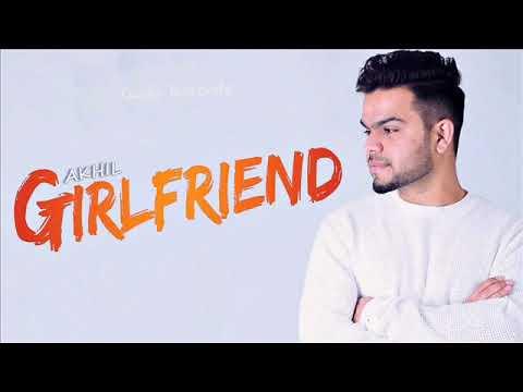 Akhil - Girlfriend - New Sad Type Music 2018