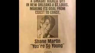 SHANE MARTIN ~ YOU´RE SO YOUNG