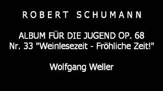 Schumann, Album für die Jugend op. 68 Nr. 33 (Weinlesezeit-Fröhliche Zeit!), Wolfgang Weller 2012.