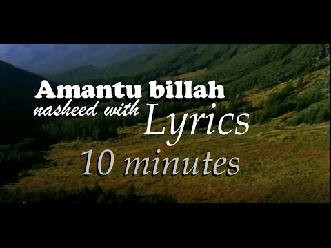Amantu Billah Nasheed (With Lyrics); Talib Al Habib; 10 mins