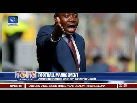 Amuneke Named As New Tanzania Coach Pt.4 06/08/18 | News@10 |