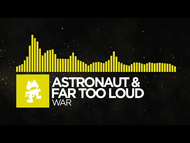 [Electro] - Astronaut & Far Too Loud - War [Monstercat Release]