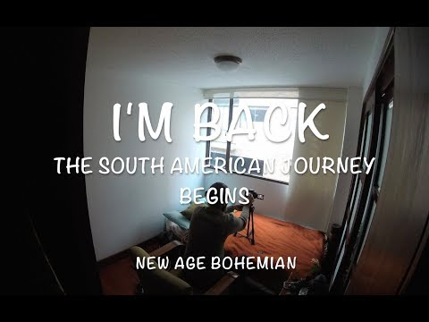 I'M BACK (The South American Journey Begins)