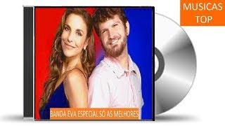 BANDA EVA ESPECIAL SÓ AS MELHORES YouTube Videos