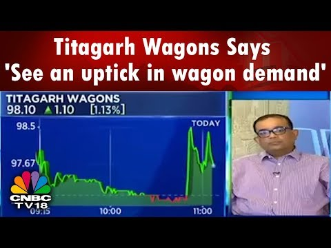 Titagarh Wagons Says 'See an uptick in wagon demand' | CNBC TV18