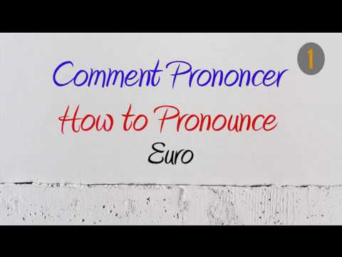 How To Pronounce – Comment Prononcer : Euro