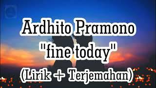 Ardhito Pramono - Fine Today  Lyric Video   Omps. Nanti Kita Cerita Tentang Hari Ini