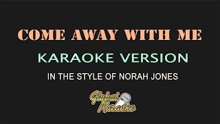 Come Away with Me - Global Karaoke Video - In The Style of Norah Jones