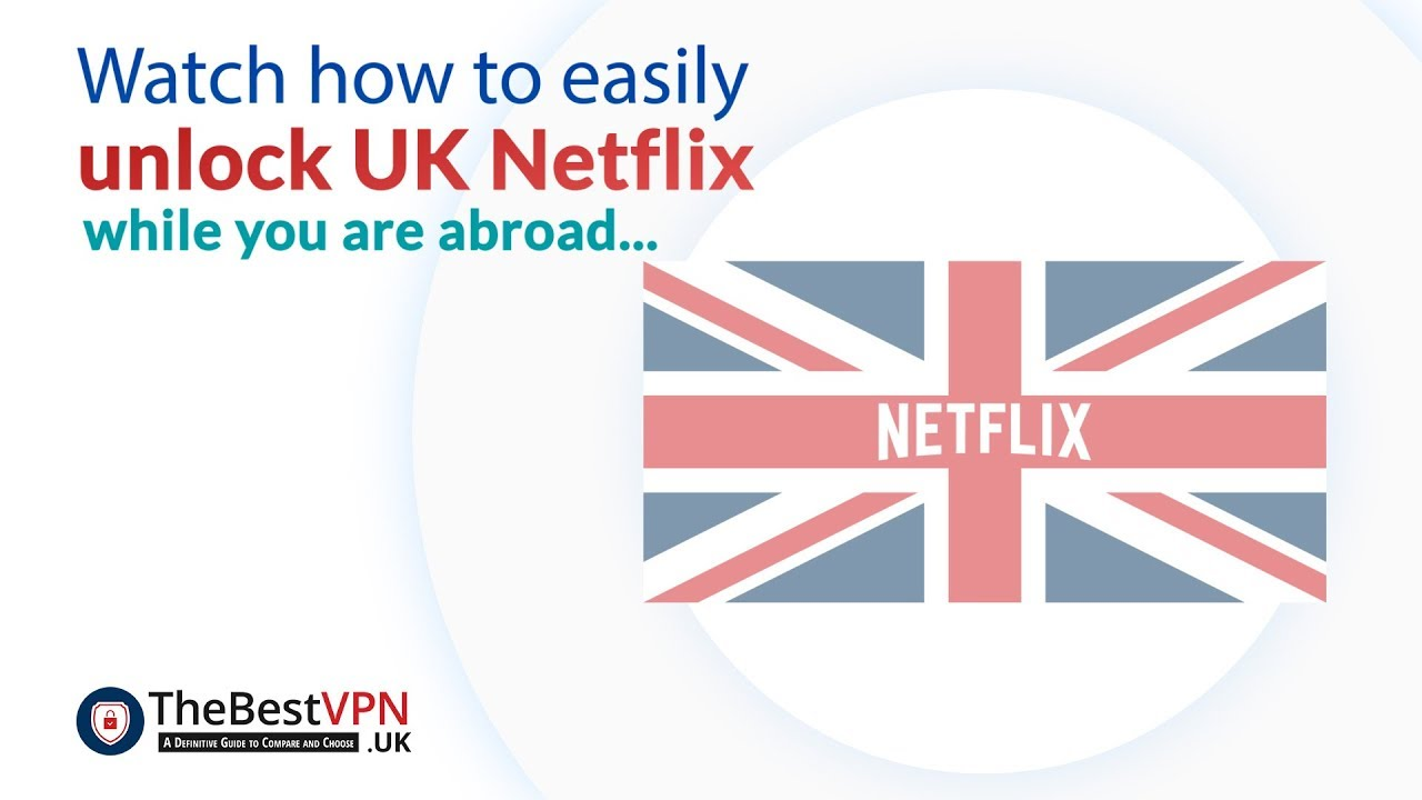 How to Get Netflix UK? Unblock Netflix UK, Watch UK Netflix