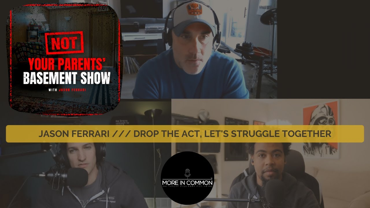 Jason Ferrari /// Drop the Act, Let's Struggle Together /// Season5:E110