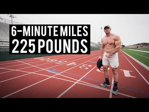 How To Run 6-Minute Miles At 225 Pounds