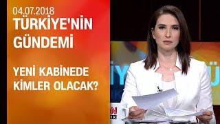 Yeni kabinede kimler olacak? - Türkiye'nin Gündemi 04.07.2018 Çarşamba