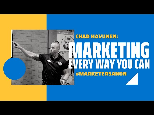 Marketing Every Way You Can - Chad Havunen