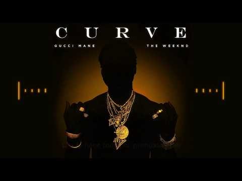 Gucci Mane - Curve ft. The Weeknd...