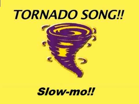 TORNADO SONG!!! SLOW-MOTION!!