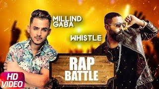 Latest Punjabi Songs 2017 | Rap Battle | Whistle | Millind Gaba | Punjabi Audio Song