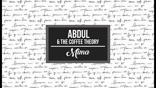 Abdul & The Coffee Theory - Mima (LYRICS)