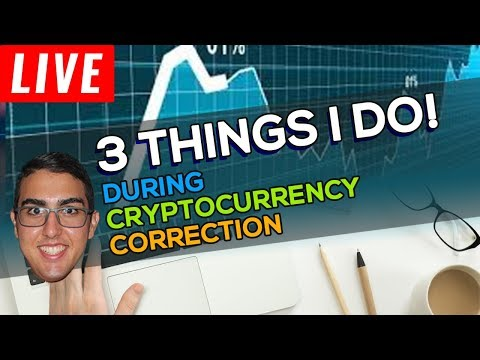 3 Things I'm Doing During The Cryptocurrency Correction