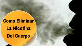Como Eliminar La Nicotina Del Cuerpo: Aprende Como Eliminar La Nicotina Del Cuerpo