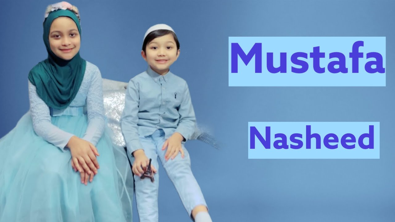 Download Mustafa Mustafa nasheed by Little sister and Brother | مصطفٰی مصطفٰی نشید  I Mishary  rashid alafasy