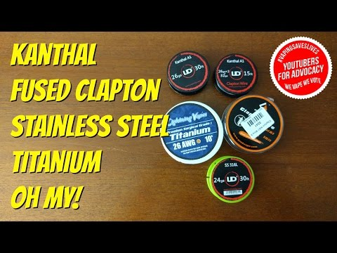 Explained: Fused Clapton, Kanthal, Stainless Steel, Titanium OH MY!