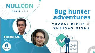 Bug hunter adventures | Yuvraj Dighe and Shreyas Dighe | Nullcon Security Conference March 2021