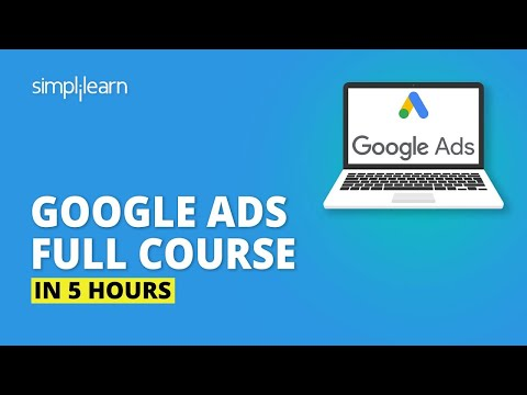 Google Ads Full Course In 5 Hours   Google Ads Tutorial   Complete Google Ads Tutorial   Simplilearn