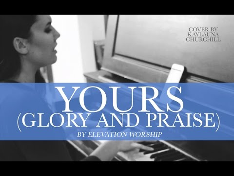 Yours (Glory and Praise) - Elevation Worship (Cover by Kaylauna Churchill)