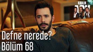 Kiralık Aşk 68. Bölüm - Defne Nerede?
