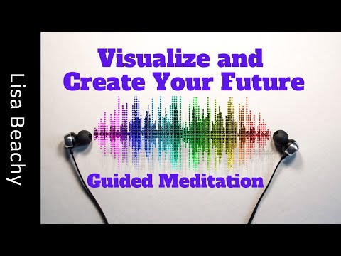 Visualize and Create Your Future Guided Meditation