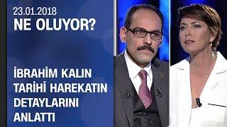 İbrahim Kalın, Afrin Harekatı'nı anlattı - Ne Oluyor? 23.01.2018 Salı