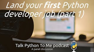 #39: Getting your first dev job as a Python developer (part 1)
