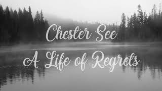 Chester See - A Life of Regrets [LYRICS]