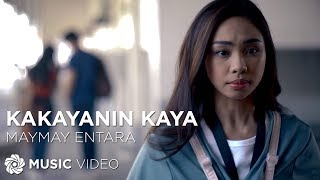 Kakayanin Kaya - Maymay Entrata (Music Video)