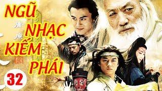 Ngũ Nhạc Kiếm Phái - Tập 32   Phim Kiếm Hiệp Trung Quốc Hay Nhất - Phim Bộ Thuyết Minh