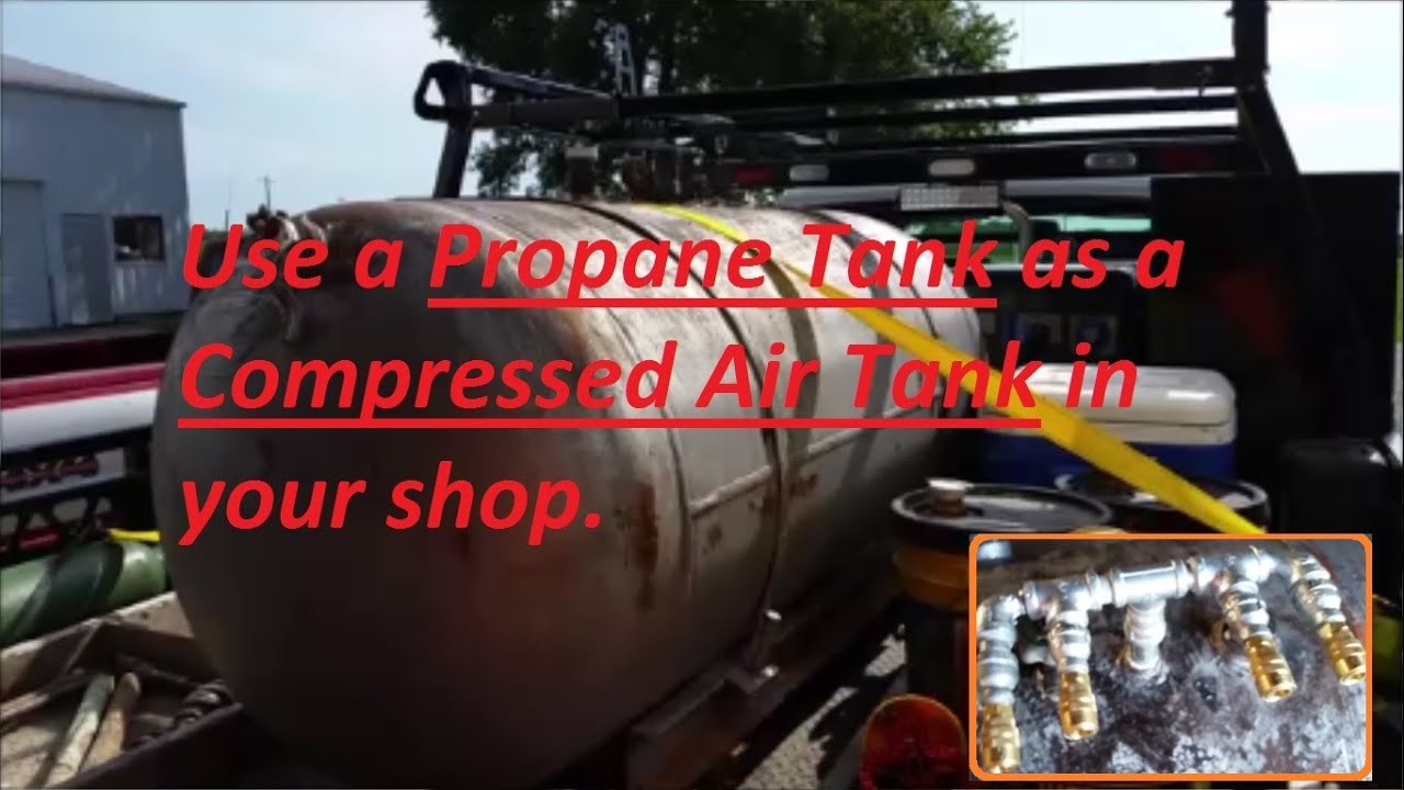 How To Use A 250 Gallon Propane Tank As An Air Tank In