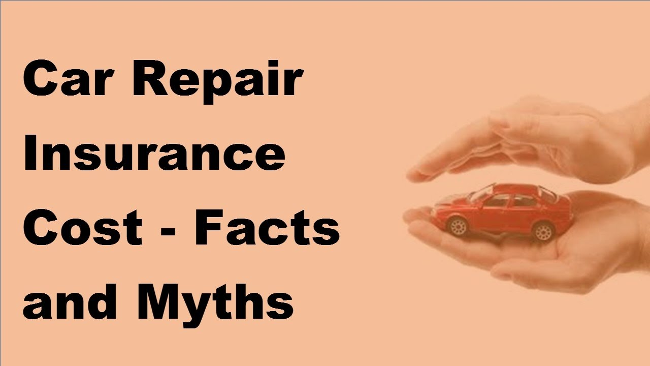 Car Repair Insurance >> Car Repair Insurance Cost Facts And Myths Unrevealed 2017 Vehicle Insurance Policy