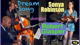 Sonya Robinson-Dream Song features Robert Glasper on Keyboards
