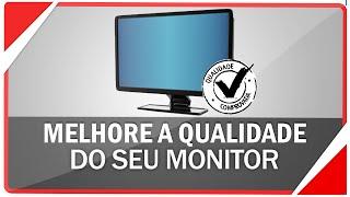 Como melhorar a qualidade do seu monitor
