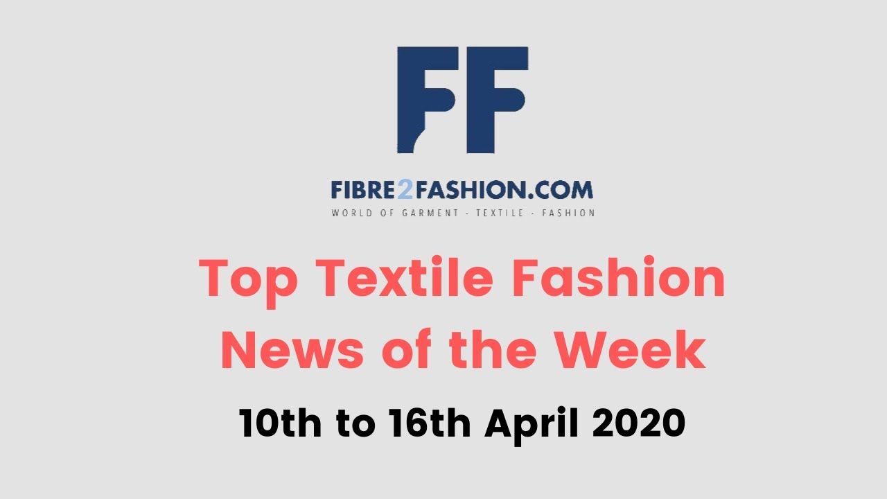 Top Textile & Fashion News of the Week | 10th to 16th April 2020