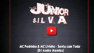 MC Pedrinho & MC Livinho   Senta com Tudo DJ André Mendes