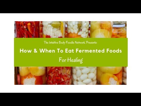 How & When To Eat Fermented Foods For Healing