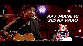 Aaj Jaane Ki Zidd Na Karo - Papon | MTV Unplugged